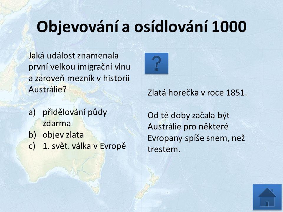 Objevování a osídlování 1000 Jaká událost znamenala první velkou imigrační vlnu a zároveň mezník v historii Austrálie.