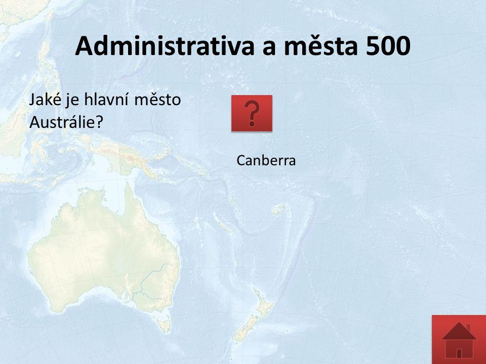 Administrativa a města 500 Jaké je hlavní město Austrálie? Canberra