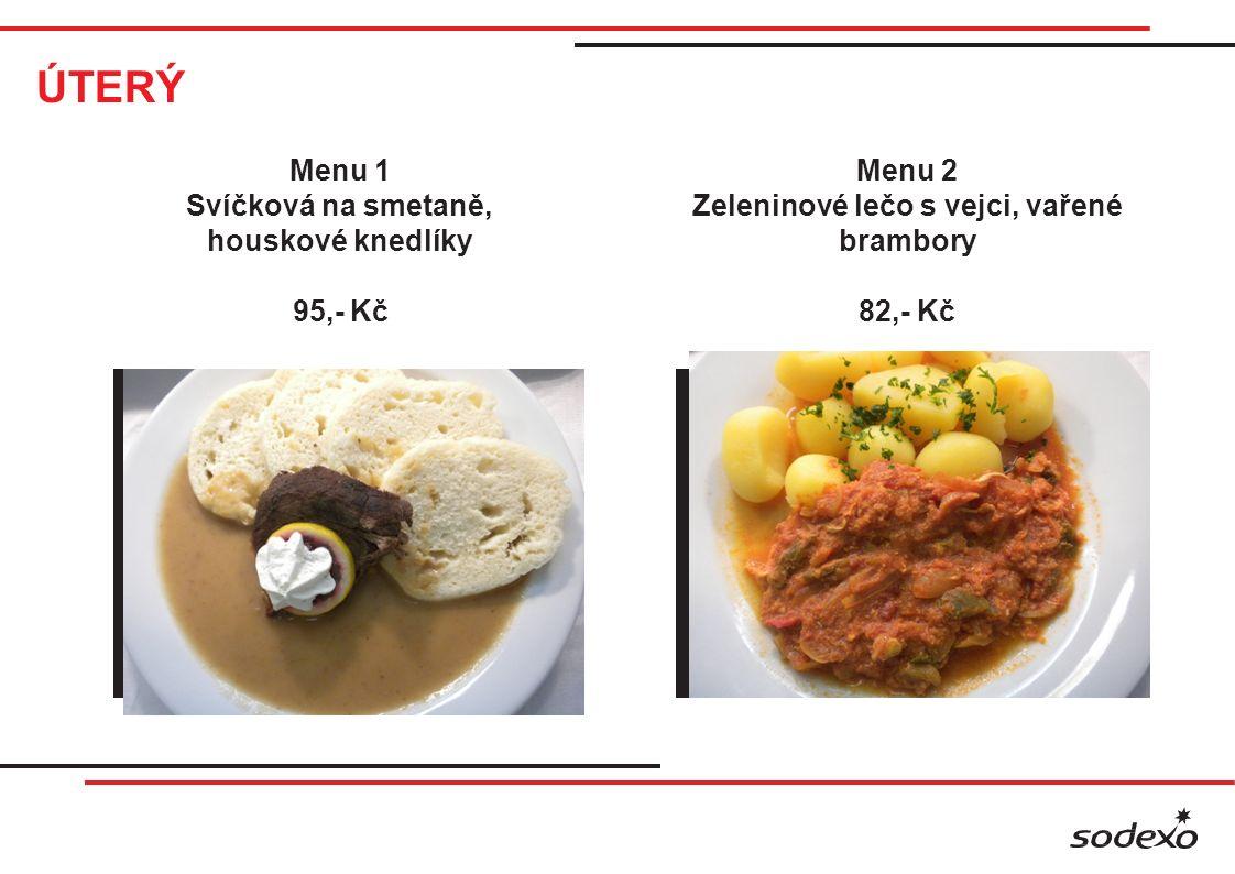 ÚTERÝ Menu 1 Svíčková na smetaně, houskové knedlíky 95,- Kč Menu 2 Zeleninové lečo s vejci, vařené brambory 82,- Kč