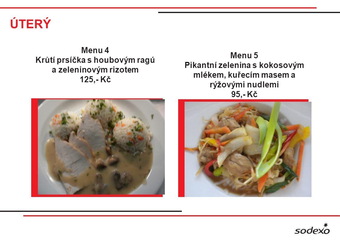 ÚTERÝ Menu 4 Krůtí prsíčka s houbovým ragú a zeleninovým rizotem 125,- Kč Menu 5 Pikantní zelenina s kokosovým mlékem, kuřecím masem a rýžovými nudlemi 95,- Kč
