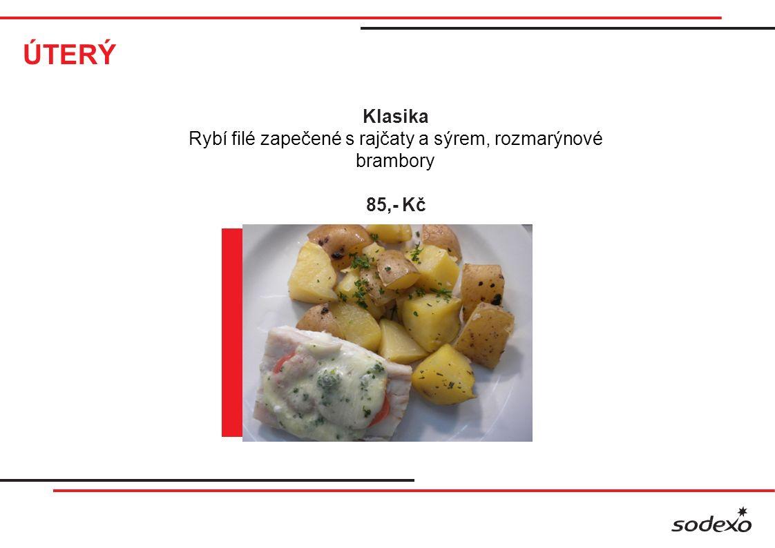 ÚTERÝ Klasika Rybí filé zapečené s rajčaty a sýrem, rozmarýnové brambory 85,- Kč