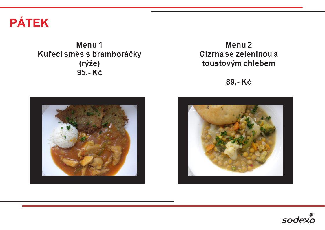 PÁTEK Menu 1 Kuřecí směs s bramboráčky (rýže) 95,- Kč Menu 2 Cizrna se zeleninou a toustovým chlebem 89,- Kč