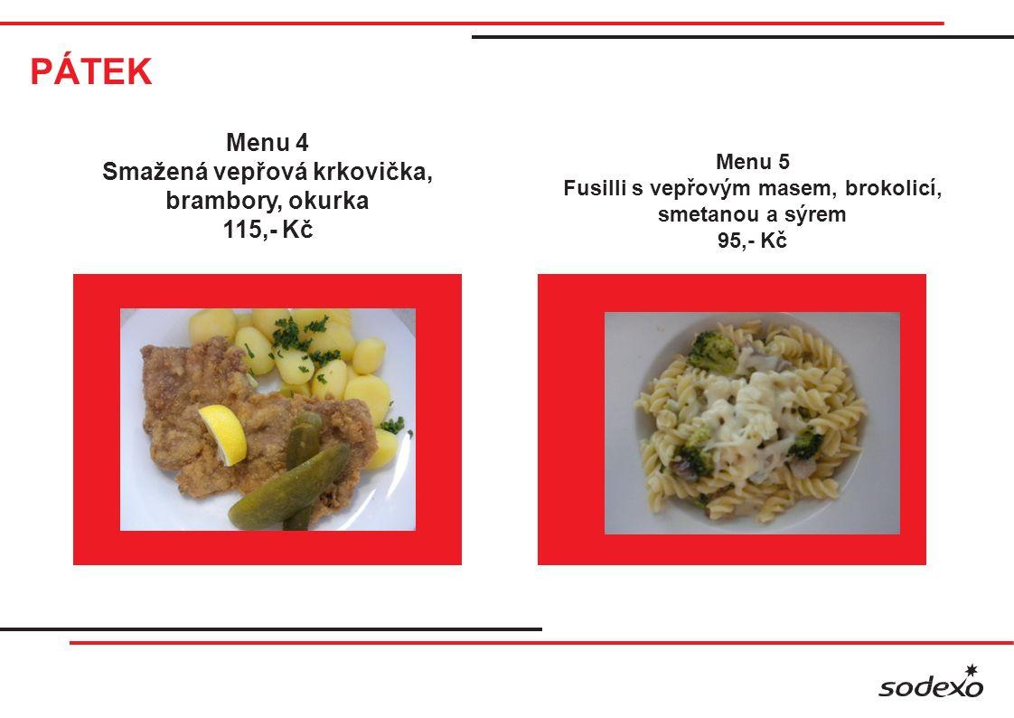 PÁTEK Menu 4 Smažená vepřová krkovička, brambory, okurka 115,- Kč Menu 5 Fusilli s vepřovým masem, brokolicí, smetanou a sýrem 95,- Kč