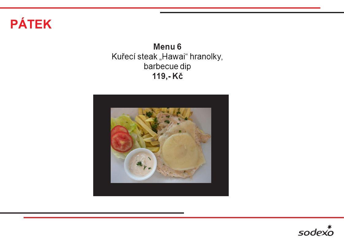 "PÁTEK Menu 6 Kuřecí steak ""Hawai hranolky, barbecue dip 119,- Kč"