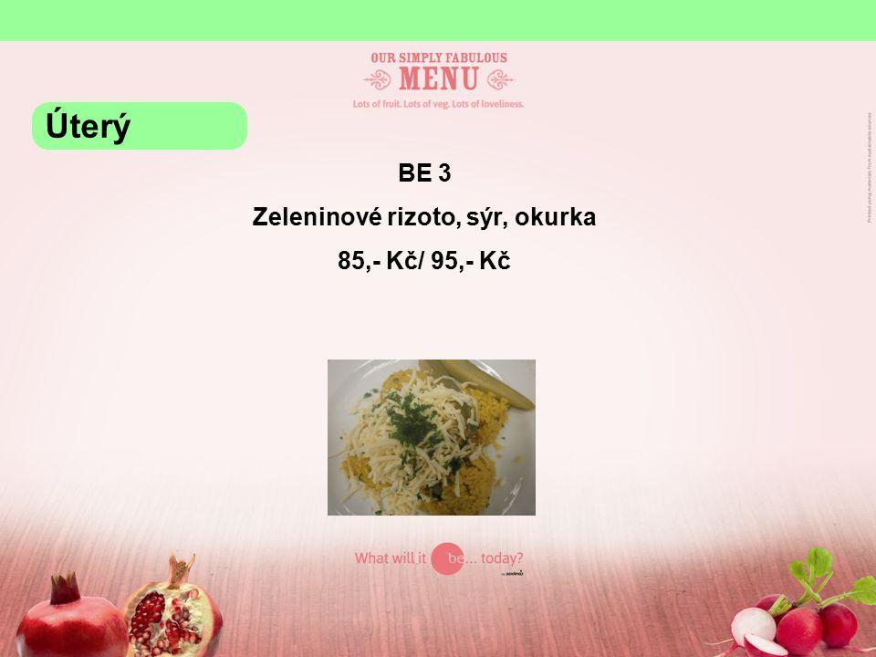 BE 3 Zeleninové rizoto, sýr, okurka 85,- Kč/ 95,- Kč Úterý