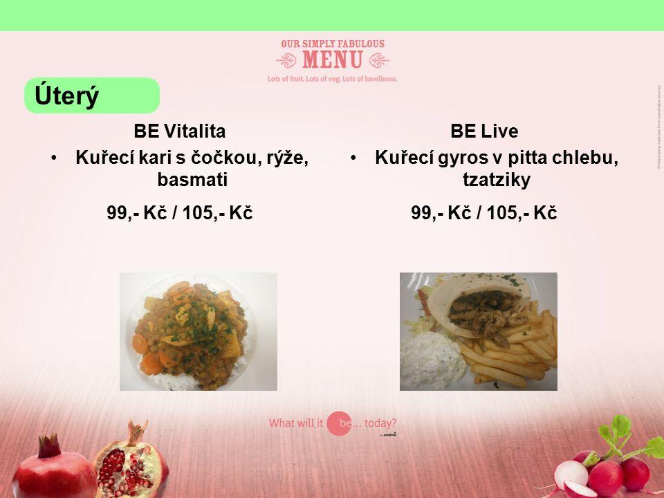 BE Vitalita Kuřecí kari s čočkou, rýže, basmati 99,- Kč / 105,- Kč BE Live Kuřecí gyros v pitta chlebu, tzatziky 99,- Kč / 105,- Kč Úterý
