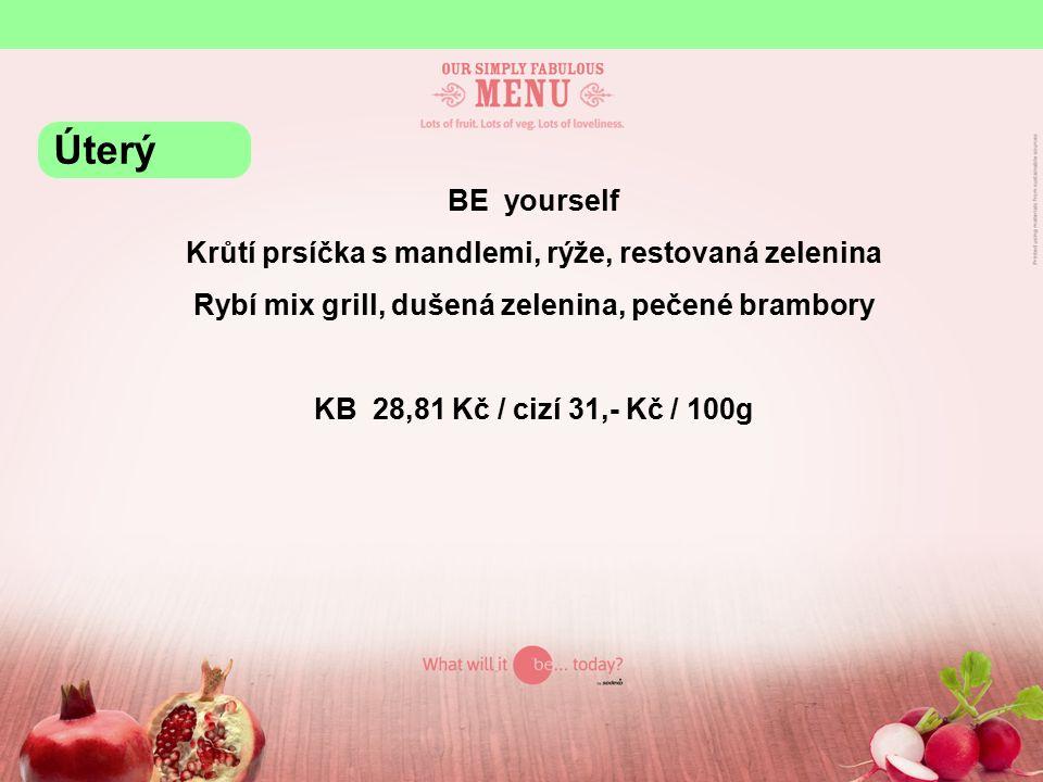 BE yourself Krůtí prsíčka s mandlemi, rýže, restovaná zelenina Rybí mix grill, dušená zelenina, pečené brambory KB 28,81 Kč / cizí 31,- Kč / 100g Úterý