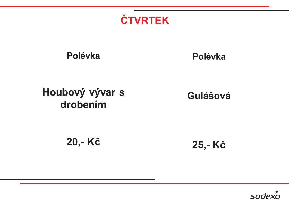 ČTVRTEK Polévka Houbový vývar s drobením 20,- Kč Polévka Gulášová 25,- Kč