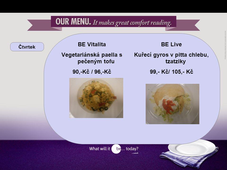 Čtvrtek BE Vitalita Vegetariánská paella s pečeným tofu 90,-Kč / 96,-Kč BE Live Kuřecí gyros v pitta chlebu, tzatziky 99,- Kč/ 105,- Kč