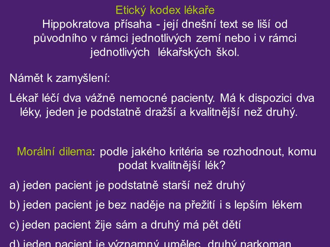 Etický kodex lékaře Hippokratova přísaha - její dnešní text se liší od původního v rámci jednotlivých zemí nebo i v rámci jednotlivých lékařských škol.