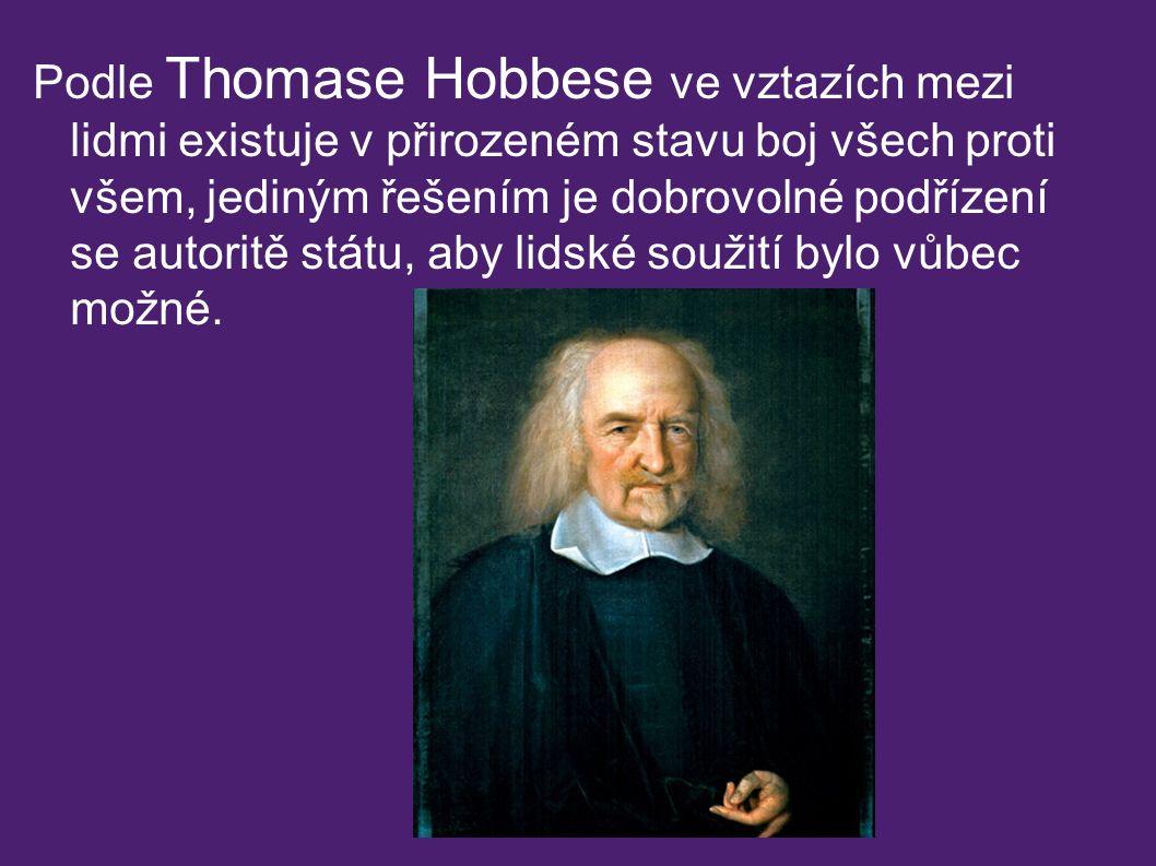 Podle Thomase Hobbese ve vztazích mezi lidmi existuje v přirozeném stavu boj všech proti všem, jediným řešením je dobrovolné podřízení se autoritě státu, aby lidské soužití bylo vůbec možné.