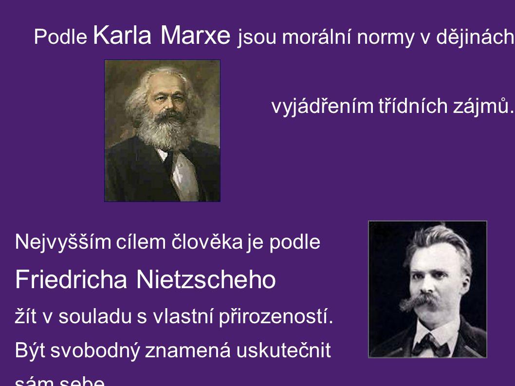 Podle Karla Marxe jsou morální normy v dějinách vyjádřením třídních zájmů.