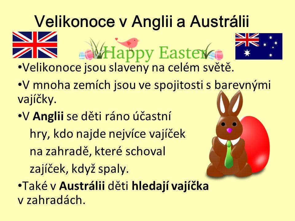 Velikonoce v Anglii a Austrálii Velikonoce jsou slaveny na celém světě. V mnoha zemích jsou ve spojitosti s barevnými vajíčky. V Anglii se děti ráno ú