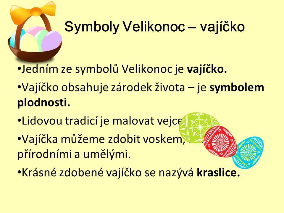 Symboly Velikonoc ‒ vajíčko Jedním ze symbolů Velikonoc je vajíčko.