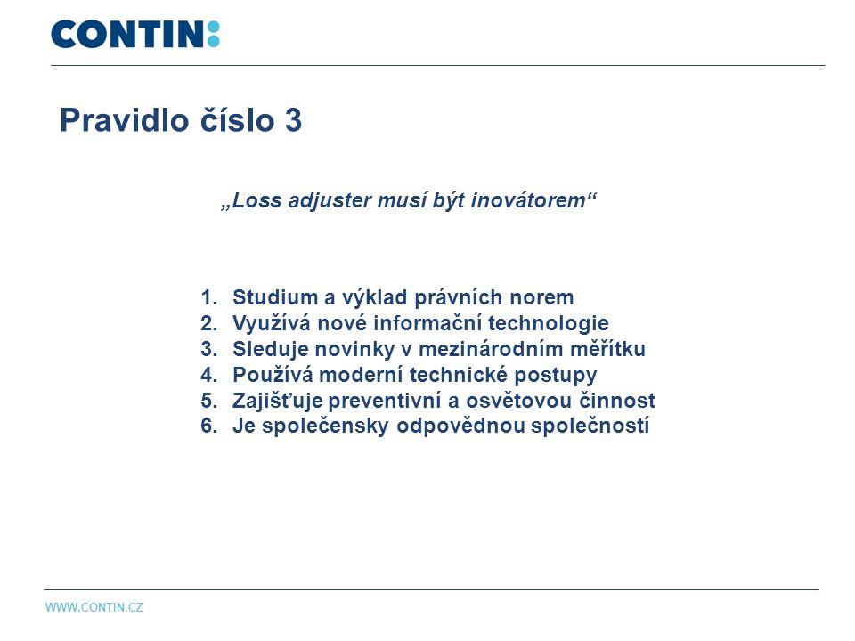 """Pravidlo číslo 3 WWW.CONTIN.CZ """"Loss adjuster musí být inovátorem 1.Studium a výklad právních norem 2.Využívá nové informační technologie 3.Sleduje novinky v mezinárodním měřítku 4.Používá moderní technické postupy 5.Zajišťuje preventivní a osvětovou činnost 6.Je společensky odpovědnou společností"""