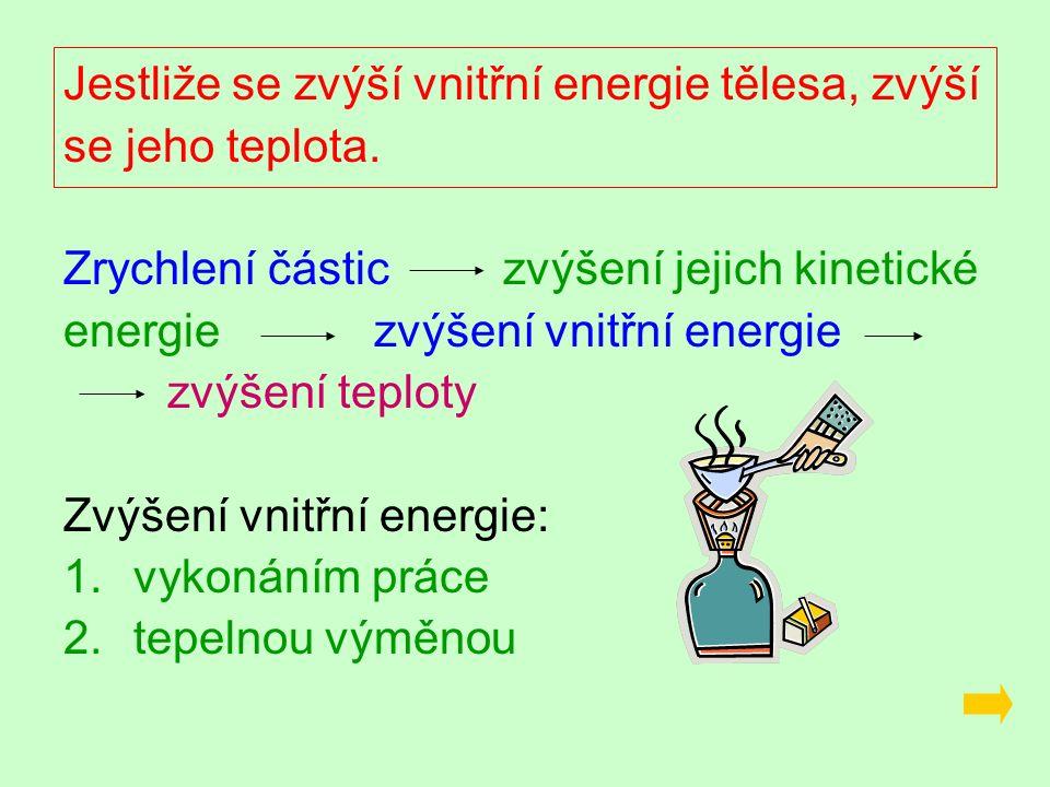Jestliže se zvýší vnitřní energie tělesa, zvýší se jeho teplota.