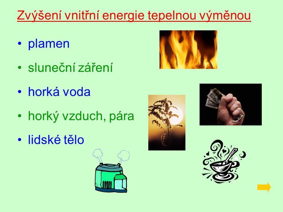 Zvýšení vnitřní energie tepelnou výměnou plamen sluneční záření horká voda horký vzduch, pára lidské tělo