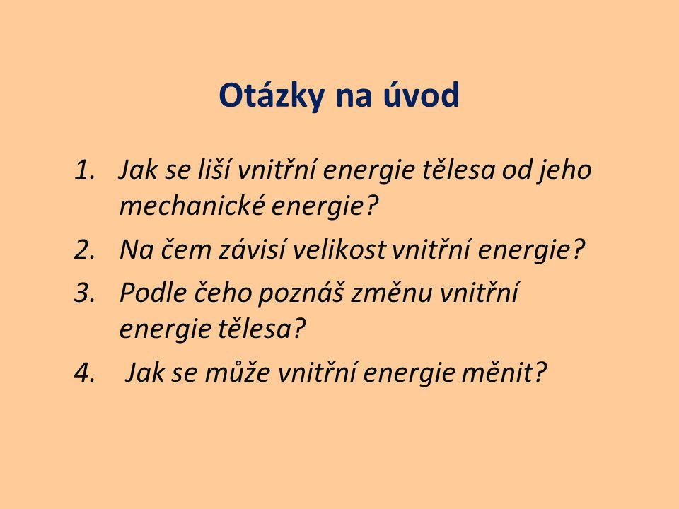 Otázky na úvod 1.Jak se liší vnitřní energie tělesa od jeho mechanické energie.