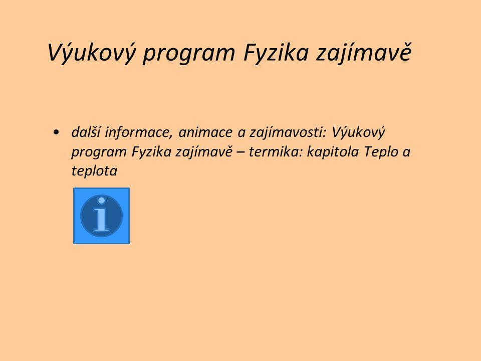 Výukový program Fyzika zajímavě další informace, animace a zajímavosti: Výukový program Fyzika zajímavě – termika: kapitola Teplo a teplota