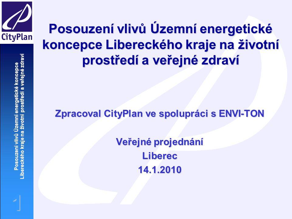 Posouzení vlivů Územní energetické koncepce Libereckého kraje na životní prostředí a veřejné zdraví 1 Zpracoval CityPlan ve spolupráci s ENVI-TON Veřejné projednání Liberec14.1.2010
