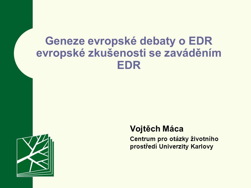 Geneze evropské debaty o EDR evropské zkušenosti se zaváděním EDR Vojtěch Máca Centrum pro otázky životního prostředí Univerzity Karlovy
