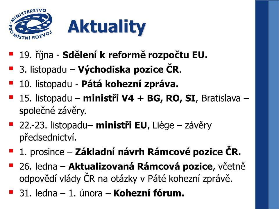 Aktuality  19. října - Sdělení k reformě rozpočtu EU.  3. listopadu – Východiska pozice ČR.  10. listopadu - Pátá kohezní zpráva.  15. listopadu –