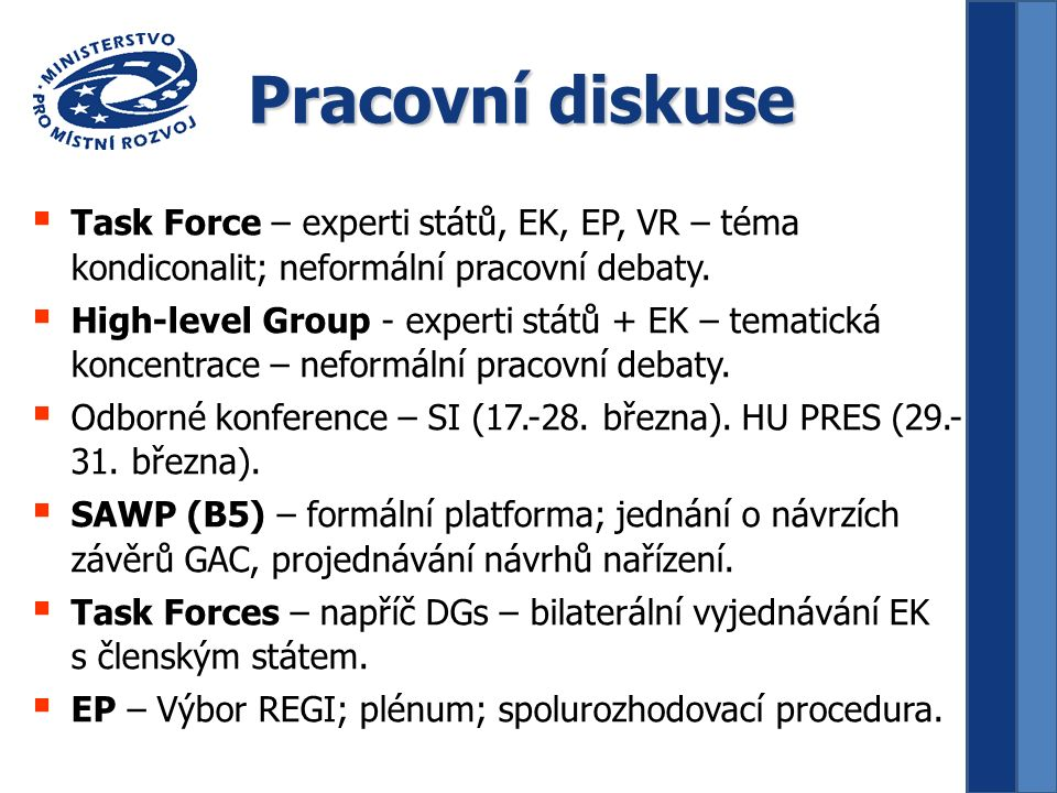 Pracovní diskuse  Task Force – experti států, EK, EP, VR – téma kondiconalit; neformální pracovní debaty.  High-level Group - experti států + EK – t