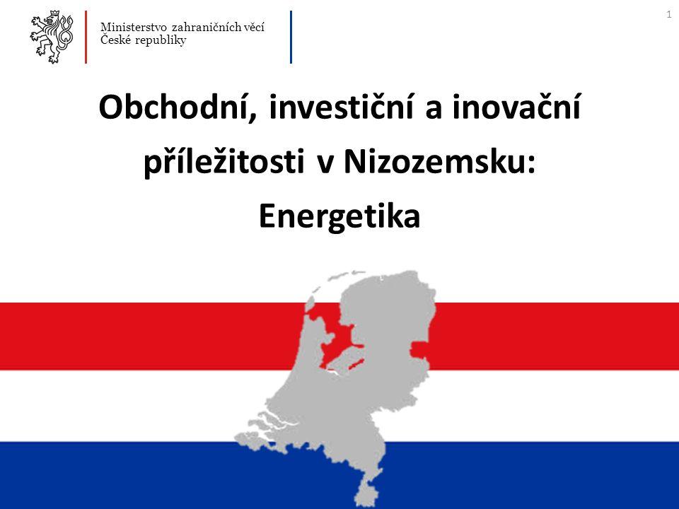 Ministerstvo zahraničních věcí České republiky Obchodní, investiční a inovační příležitosti v Nizozemsku: Energetika 1