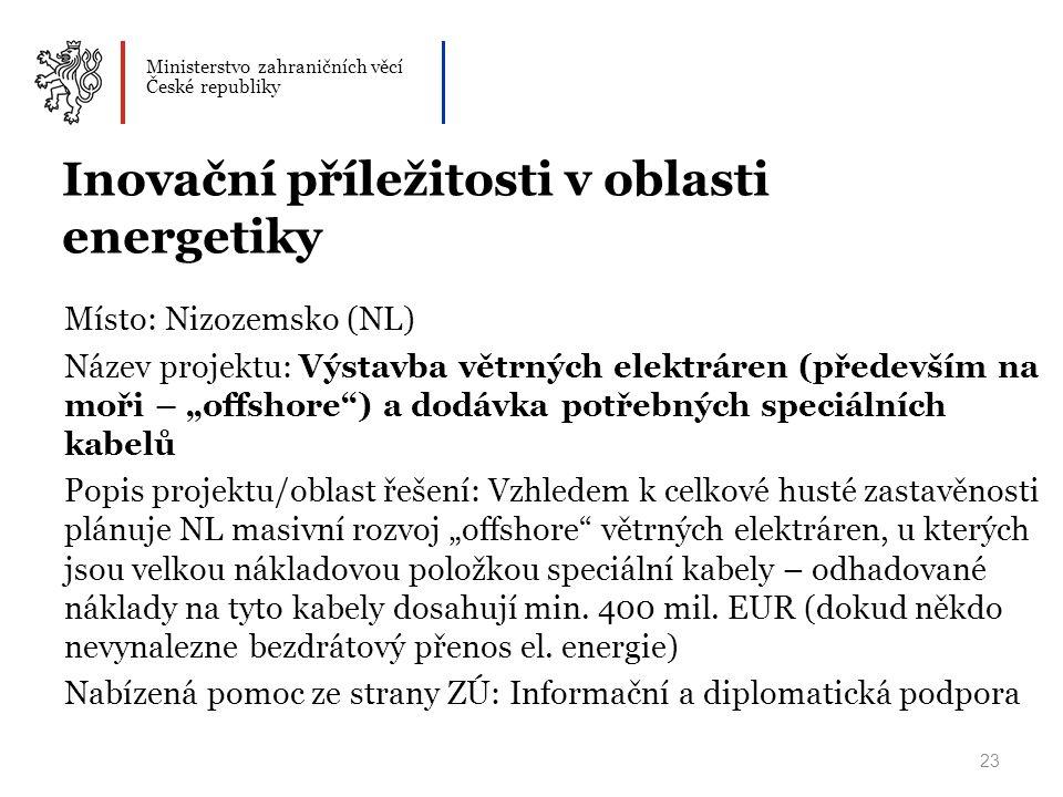Ministerstvo zahraničních věcí České republiky Inovační příležitosti v oblasti energetiky Místo: Nizozemsko (NL) Název projektu: Výstavba větrných ele