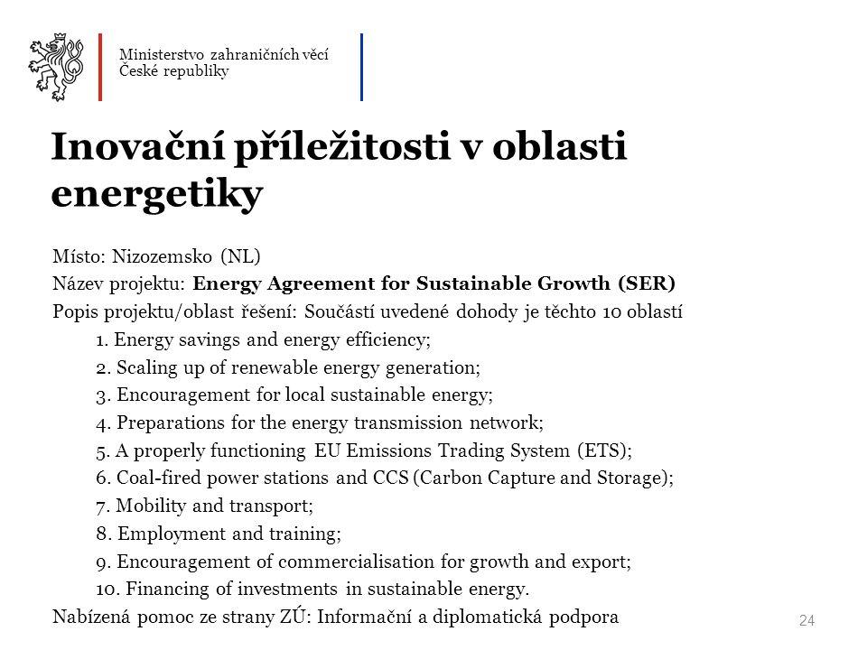 Ministerstvo zahraničních věcí České republiky Inovační příležitosti v oblasti energetiky Místo: Nizozemsko (NL) Název projektu: Energy Agreement for