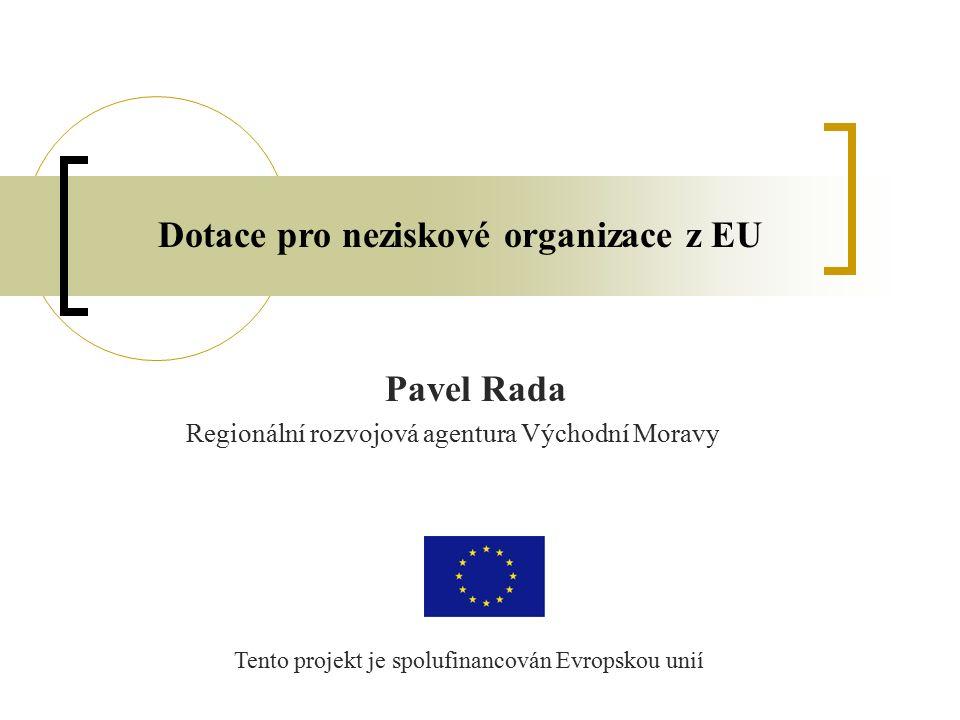 Pavel Rada Regionální rozvojová agentura Východní Moravy Tento projekt je spolufinancován Evropskou unií Dotace pro neziskové organizace z EU