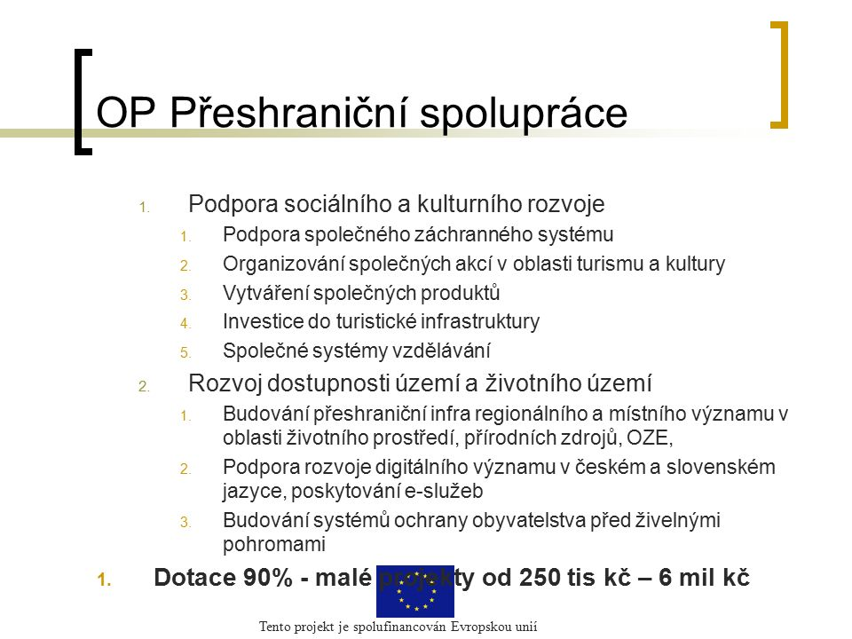 Tento projekt je spolufinancován Evropskou unií OP Přeshraniční spolupráce 1. Podpora sociálního a kulturního rozvoje 1. Podpora společného záchrannéh