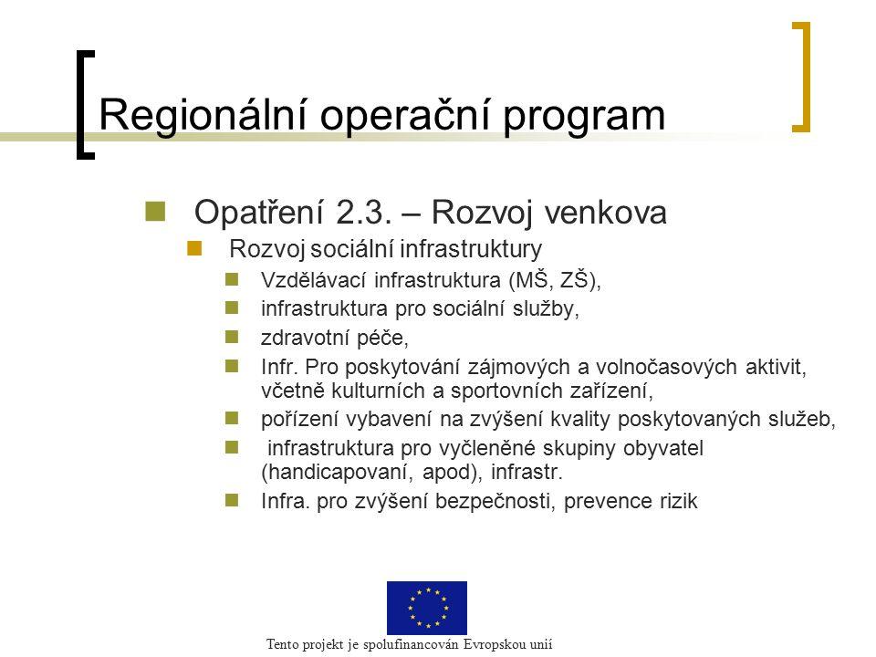 Tento projekt je spolufinancován Evropskou unií Regionální operační program Opatření 2.3. – Rozvoj venkova Rozvoj sociální infrastruktury Vzdělávací i