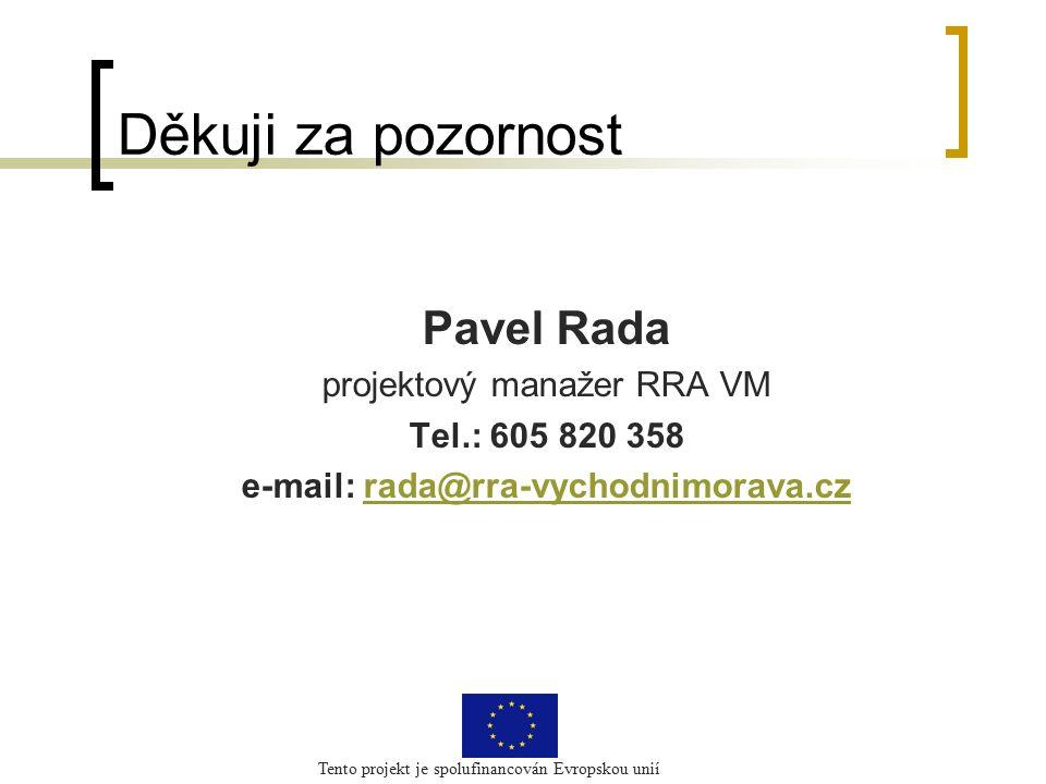 Tento projekt je spolufinancován Evropskou unií Děkuji za pozornost Pavel Rada projektový manažer RRA VM Tel.: 605 820 358 e-mail: rada@rra-vychodnimo