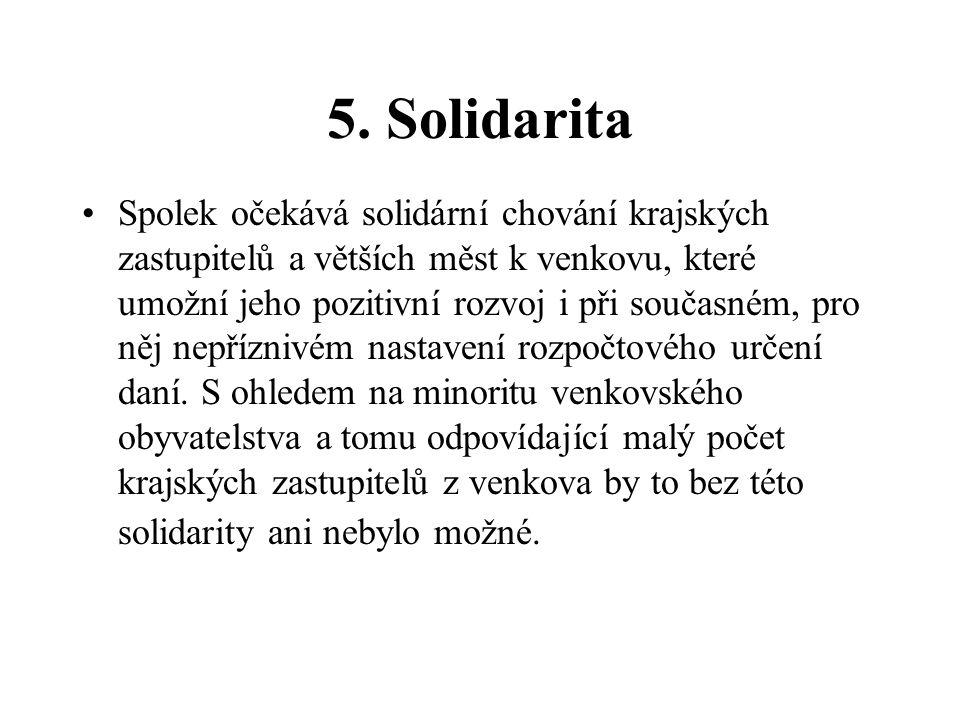 5. Solidarita Spolek očekává solidární chování krajských zastupitelů a větších měst k venkovu, které umožní jeho pozitivní rozvoj i při současném, pro