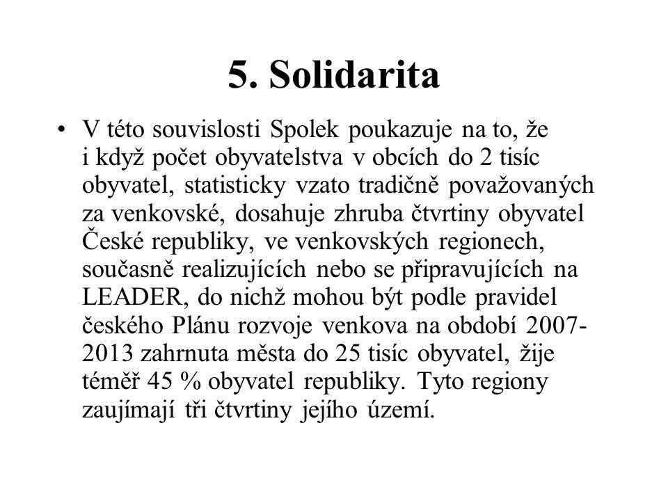 5. Solidarita V této souvislosti Spolek poukazuje na to, že i když počet obyvatelstva v obcích do 2 tisíc obyvatel, statisticky vzato tradičně považov