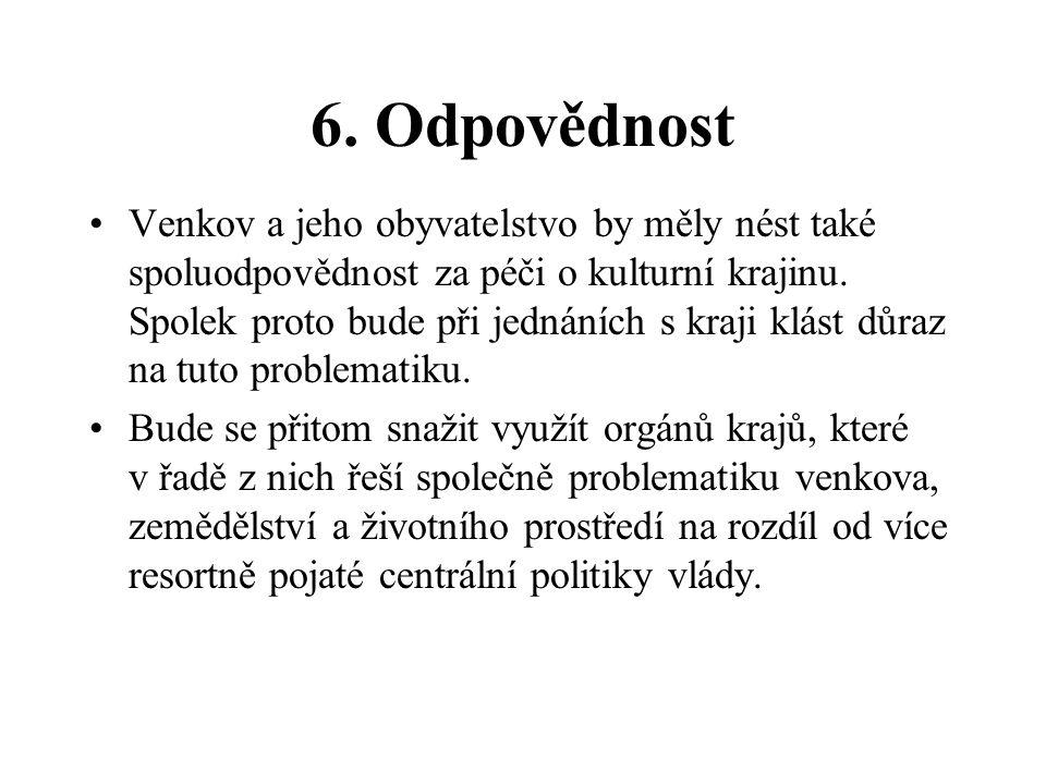 6. Odpovědnost Venkov a jeho obyvatelstvo by měly nést také spoluodpovědnost za péči o kulturní krajinu. Spolek proto bude při jednáních s kraji klást