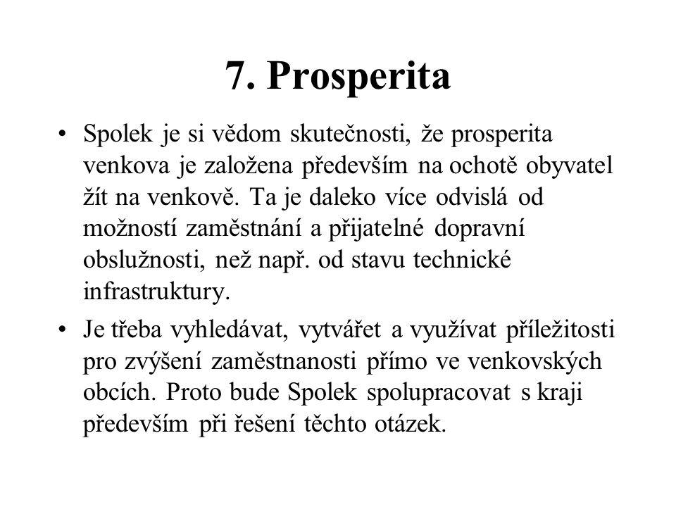 7. Prosperita Spolek je si vědom skutečnosti, že prosperita venkova je založena především na ochotě obyvatel žít na venkově. Ta je daleko více odvislá