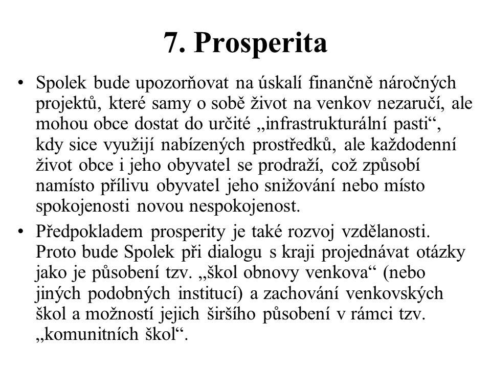 7. Prosperita Spolek bude upozorňovat na úskalí finančně náročných projektů, které samy o sobě život na venkov nezaručí, ale mohou obce dostat do urči
