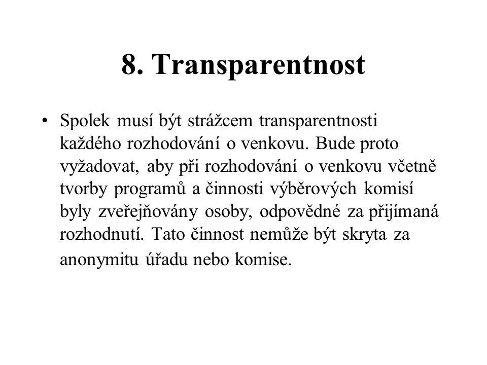 8. Transparentnost Spolek musí být strážcem transparentnosti každého rozhodování o venkovu. Bude proto vyžadovat, aby při rozhodování o venkovu včetně