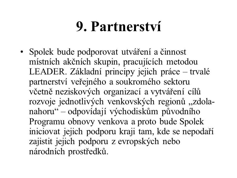 9. Partnerství Spolek bude podporovat utváření a činnost místních akčních skupin, pracujících metodou LEADER. Základní principy jejich práce – trvalé
