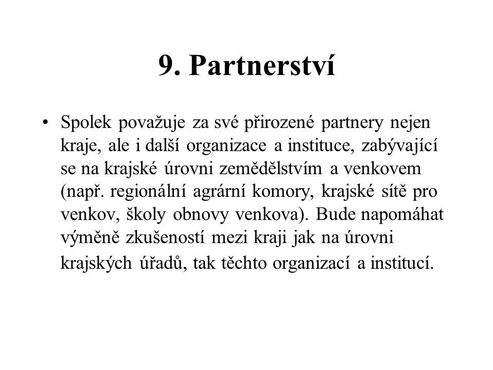 9. Partnerství Spolek považuje za své přirozené partnery nejen kraje, ale i další organizace a instituce, zabývající se na krajské úrovni zemědělstvím