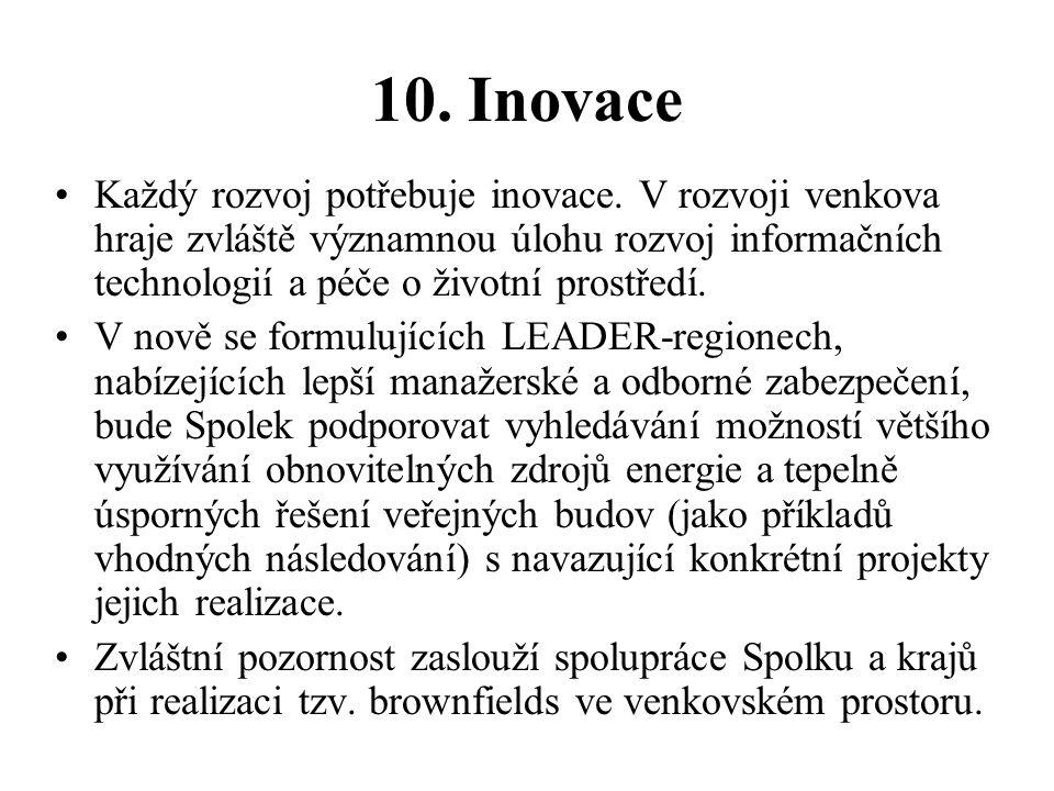 10. Inovace Každý rozvoj potřebuje inovace. V rozvoji venkova hraje zvláště významnou úlohu rozvoj informačních technologií a péče o životní prostředí