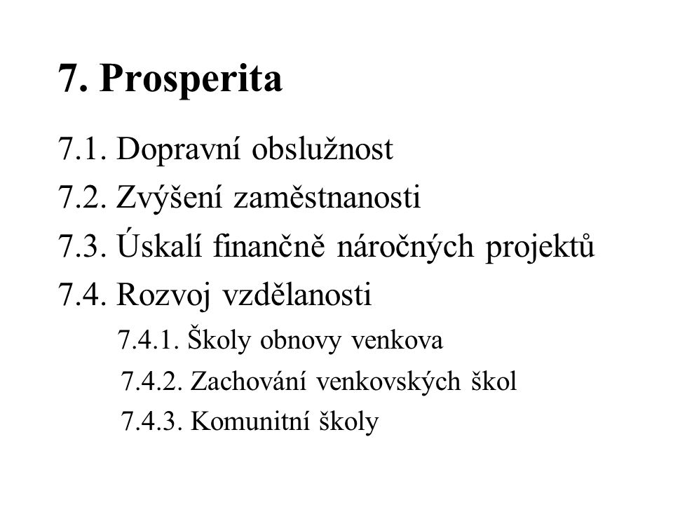 7. Prosperita 7.1. Dopravní obslužnost 7.2. Zvýšení zaměstnanosti 7.3. Úskalí finančně náročných projektů 7.4. Rozvoj vzdělanosti 7.4.1. Školy obnovy