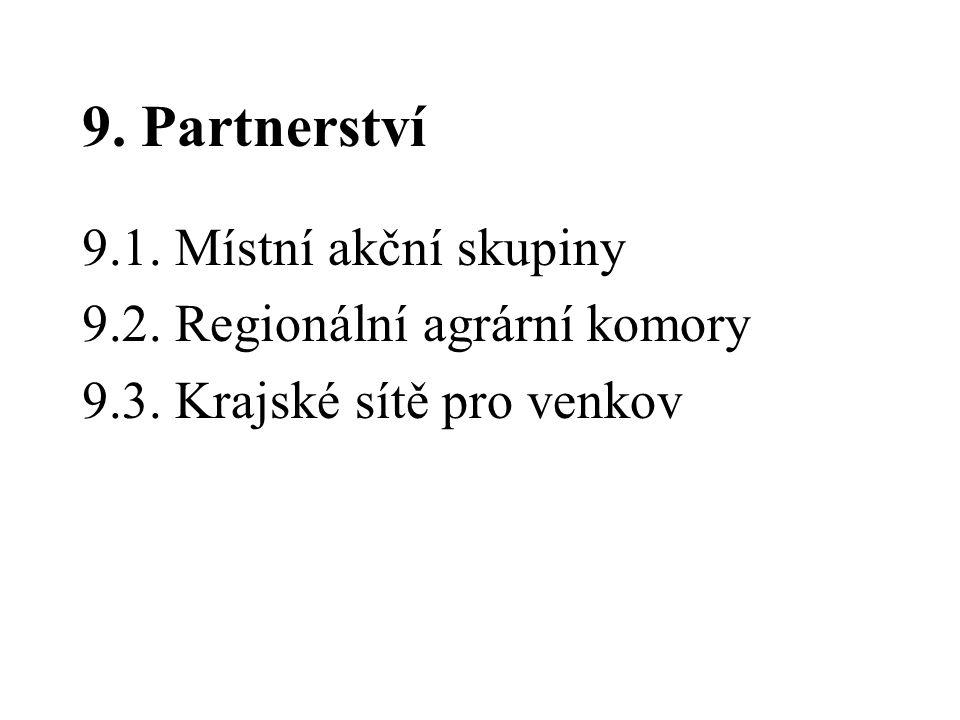 9. Partnerství 9.1. Místní akční skupiny 9.2. Regionální agrární komory 9.3. Krajské sítě pro venkov