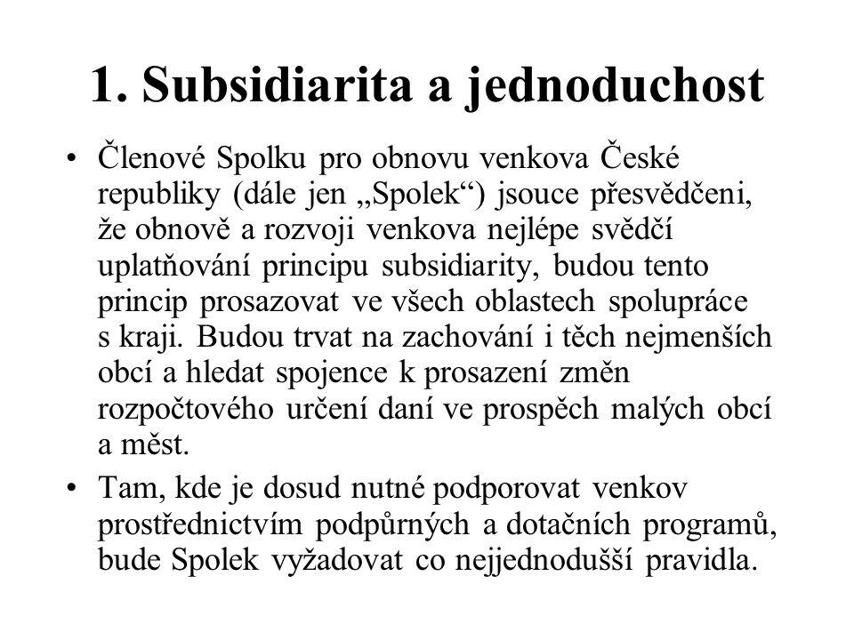 """1. Subsidiarita a jednoduchost Členové Spolku pro obnovu venkova České republiky (dále jen """"Spolek"""") jsouce přesvědčeni, že obnově a rozvoji venkova n"""