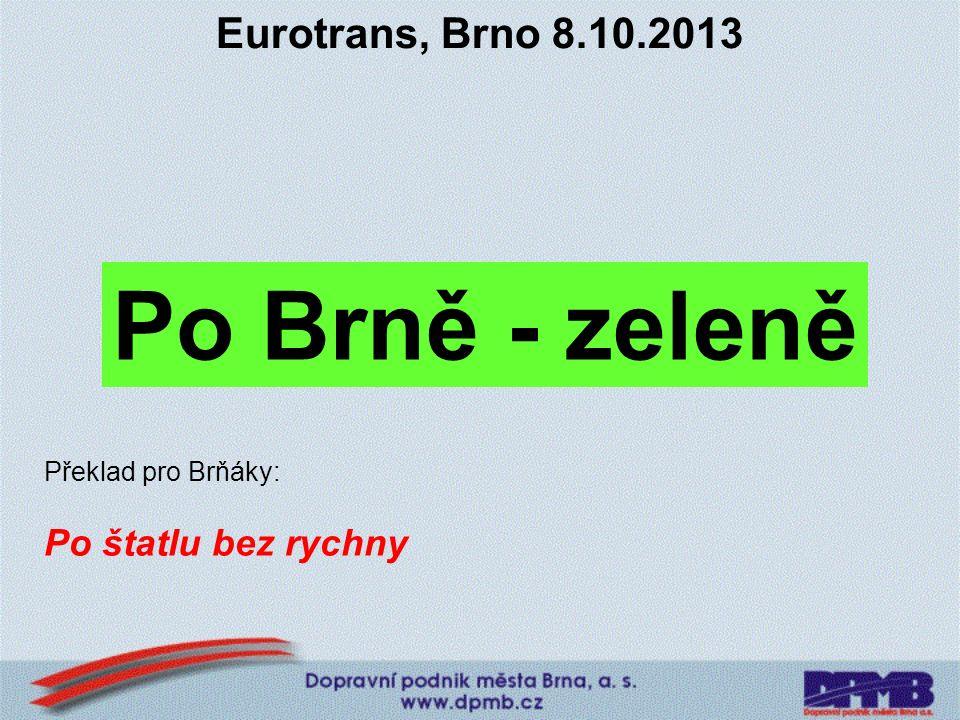 Eurotrans, Brno 8.10.2013 Po Brně - zeleně Překlad pro Brňáky: Po štatlu bez rychny