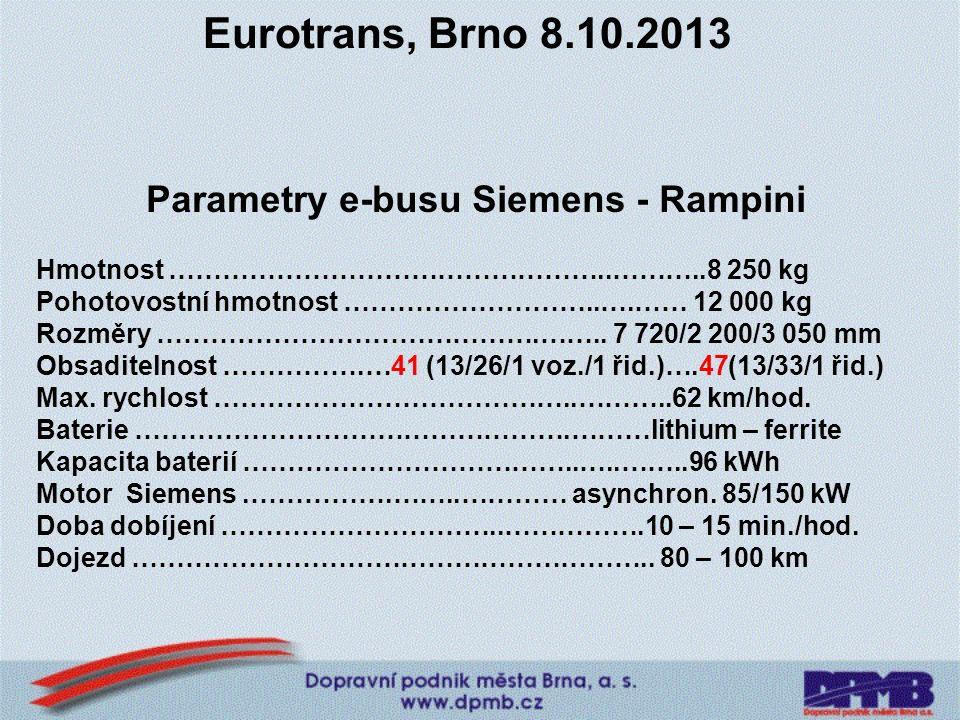Eurotrans, Brno 8.10.2013 Parametry e-busu Siemens - Rampini Hmotnost …………………………………………..………..8 250 kg Pohotovostní hmotnost ………………………..….…… 12 000 kg Rozměry …………………………………….……..