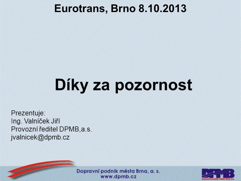 Eurotrans, Brno 8.10.2013 Díky za pozornost Prezentuje: Ing.