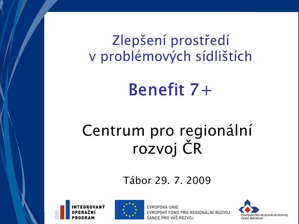 Zlepšení prostředí v problémových sídlištích Benefit 7+ Centrum pro regionální rozvoj ČR Tábor 29.